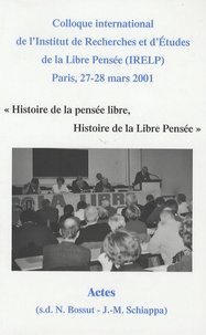 Nicole Bossut et Jean-Marc Schiappa - Histoire de la pensée libre, histoire de la libre pensée.