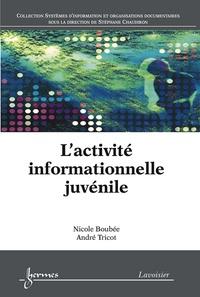 Nicole Boubée et André Tricot - L'activité informationnelle juvénile.
