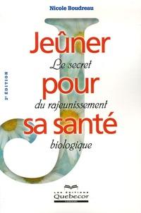Nicole Boudreau - Jeûner pour sa santé - Le secret du rajeunissement biologique.