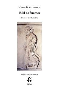 Nicole Bousseyroux - Réel de femmes - Essai de psychanalyse.