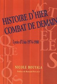 Nicole Bouyala - Histoire d'hier combat de demain - Uzès (1947-1980).