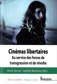 Nicole Brenez et Isabelle Marinone - Cinémas libertaires - Au service des forces de transgression et de révolte.
