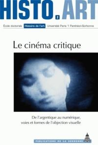 Nicole Brenez et Bidhan Jacobs - Le cinéma critique - De l'argentique au numérique, voies et formes de l'objection visuelle.