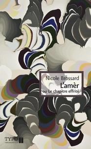 Nicole Brossard - L'amer, ou, le chapitre effrite.
