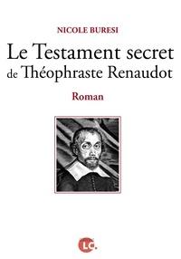 Nicole Buresi - Le testament secret de Théophraste Renaudot.