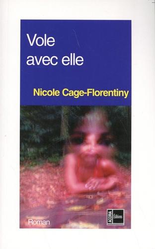 Nicole Cage-Florentiny - Vole avec elle.