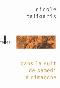 Nicole Caligaris - Dans la nuit de samedi à dimanche.