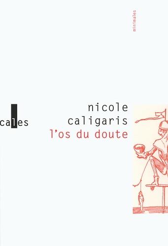 Nicole Caligaris - L'os du doute.