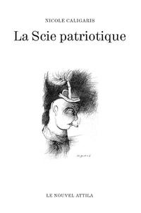 Nicole Caligaris - La scie patriotique.