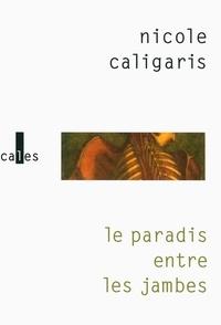 Nicole Caligaris - Le paradis entre les jambes.