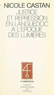 Nicole Castan et Joseph Goy - Justice et répression en Languedoc à l'époque des Lumières.