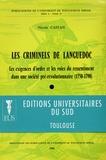 Nicole Castan - Les criminels de Languedoc - Les exigences d'ordre et les voies du ressentiment dans une société pré-révolutionnaire.