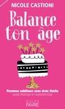 Nicole Castioni - Balance ton âge : femmes sublimes et sans date limite - Guide pratique et humoristique.