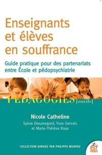Nicole Catheline et Sylvie Dieumegard - Enseignants et élèves en souffrance - Guide pratique pour des partenariats entre école et pédopsychiatrie.