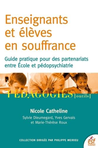 Enseignants et élèves en souffrance. Guide pratique pour des partenariats entre école et pédopsychiatrie