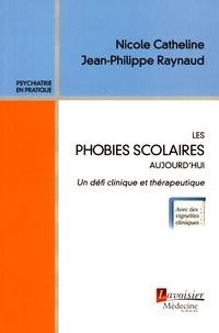 Nicole Catheline et Jean-Philippe Raynaud - Les phobies scolaires aujourd'hui - Un défi clinique et thérapeutique.