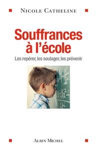 Nicole Catheline - Souffrances à l'école - Les repérer, les soulager, les prévenir.