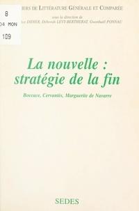 Nicole Cazauran et Jean-Michel Laspéras - La nouvelle : stratégie de la fin - Boccace, Cervantès, Marguerite de Navarre.