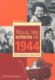 Nicole Cazes - Nous, les enfants de 1944 - De la naissance à l'âge adulte.