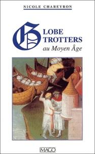 Nicole Chareyron - Globe-trotters au Moyen Age.