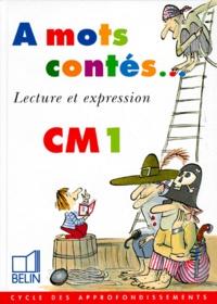 Nicole Chauveau et Marie-Claire Courtois - À mots contés, CM1 - Lecture et expression.