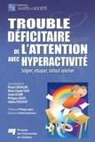 Nicole Chevalier et Marie-Claude Guay - Trouble déficitaire de l'attention avec hyperactivité - soigner, éduquer, surtout valoriser.