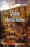 Nicole Cheverney - La Danse du cheval blême - Le roman de la grande épidémie de peste de 1720, à Marseille.