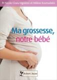 Nicole Ciraru-Vigneron et Hélène Kosmadakis - Ma grossesse, notre bébé.