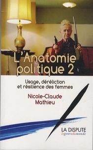 Nicole-Claude Mathieu - L'anatomie politique 2 - Usage, déréliction et résilience des femmes.