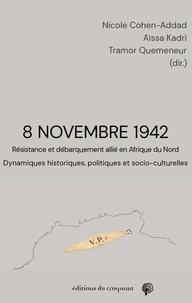 Nicole Cohen-Addad et Aïssa Kadri - 8 novembre 1942 - Résistance et débarquement allié en Afrique du Nord : dynamiques historiques, politiques et socio-culturelles.