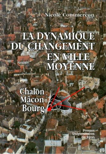 LA DYNAMIQUE DU CHANGEMENT EN VILLE MOYENNE. Chalon, Mâcon, Bourg