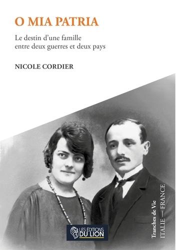 Nicole Cordier - O MIA PATRIA : Le destin d'une famille entre deux guerres et deux pays.