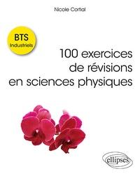 Nicole Cortial - 100 exercices de révisions en sciences physiques BTS Industriels.