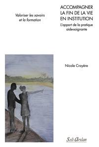 Nicole Croyère - Accompagner la fin de la vie en institution - L'apport de la pratique aide-soignante.