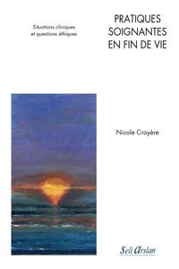 Nicole Croyère - Pratiques soignantes en fin de vie - Situations cliniques et questions éthiques.