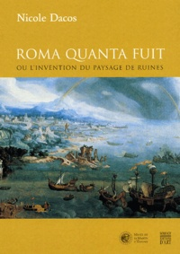 Nicole Dacos - Roma quanta fuit ou l'invention du paysage de ruines.