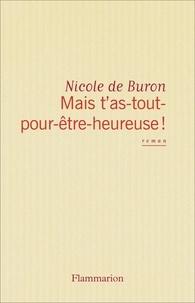 Nicole de Buron - Mais t'as-tout-pour-être-heureuse !.