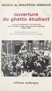 Nicole de Maupéou-Abboud et Serge Bosc - Ouverture du ghetto étudiant - La gauche étudiante à la recherche d'un nouveau mode d'intervention politique, 1960-1970.