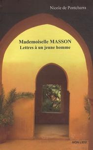 Nicole de Pontcharra - Mademoiselle Masson - Lettres à un jeune homme.