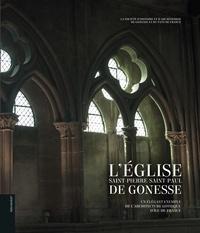 Nicole Defoug et Denis Savineaux - L'église Saint-Pierre Saint-Paul de Gonesse - Un élégant exemple de l'architecture gothique d'Ile-de-France.