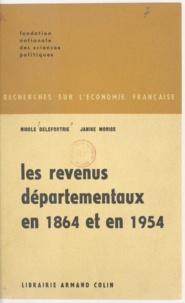 Nicole Delefortrie et Janine Morice - Les revenus départementaux en 1864 et en 1954.