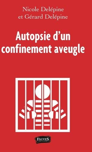 Nicole Delépine et Gérard Delépine - Autopsie d'un confinement aveugle.