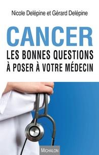 Nicole Delépine et Gérard Delépine - Cancer - Les bonnes questions à poser à votre médecin.