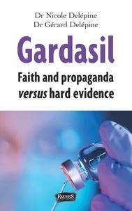 Nicole Delépine et Gérard Delépine - Gardasil - Faith and propaganda versus hard evidence.