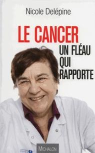 Nicole Delépine - Le cancer, un fléau qui rapporte.