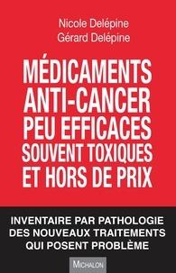 Nicole Delépine et Gérard Delépine - Médicaments anti-cancer peu efficaces souvent toxiques et hors de prix - Inventaire par pathologie des nouveaux traitements qui posent problème.