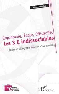Nicole Delvolvé - Ergonomie, Ecole, Efficacité, les 3 E indissociables - Elèves et enseignants heureux, c'est possible !.