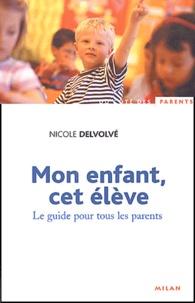 Mon enfant, cet élève - Le guide pour tous les parents.pdf