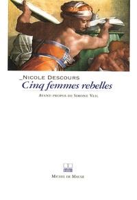 Nicole Descours - Cinq femmes rebelles.