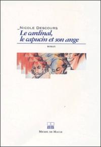 Nicole Descours - Le cardinal, le capucin et son ange.